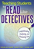 Teaching Students to Read Like Detectives: Comprehending, Analyzing, and Discussing Text   [TEACHING STUDENTS TO READ LIKE] [Paperback]