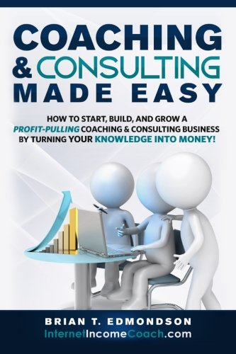 Coaching and Consulting Made Easy: How to Start, Build, and Grow A Profit-Pulling Coaching Business by Turning Your Knowledge Into Money! (Marketing Made Easy) (Volume 2) (Marketing Personal compare prices)