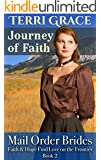 Mail Order Bride: Journey of Faith: Clean Western Historical Romance (Faith & Hope Find Love on the Frontier Book 2)