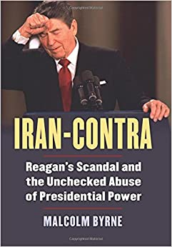 Iran-Contra: Reagan's Scandal and the Unchecked Abuse of Presidential