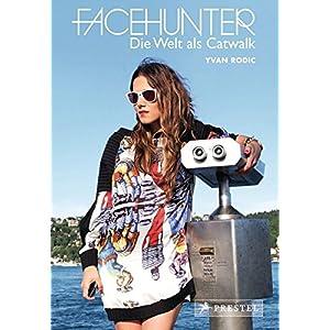 Facehunter - Die Welt als Catwalk: Von Stockholm bis Melbourne
