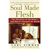 Soul Made Flesh: The Discovery of the Brain--and How it Changed the Worldby Carl Zimmer