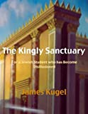 The Kingly Sanctuary: An Exploration of Some Underlying Principles of Judaism, for a Jewish Student who has Become Disillusioned