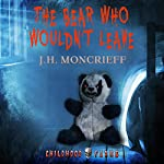 The Bear Who Wouldn't Leave | J. H. Moncrief