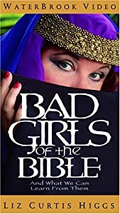 Bad Girls of the Bible: And What We Can Learn from Them [VHS]