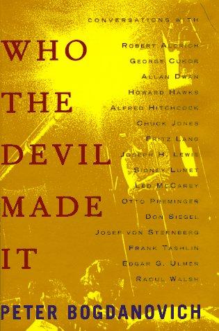 Who the Devil Made It: Conversations With Robert Aldrich, George Cukor, Allan Dwan, Howard Hawks, Alfred Hitchcock, Chuck Jones, Fritz Lang, Joseph H. Lewis, Sidney Lumet