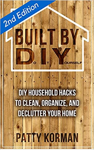 Built By DIY: Frugal and Easy - DIY Household Hacks to Clean, Organize, and Declutter Your Home - (50+) 2nd Edition! (DIY Projects and DIY Hacks for a Better Home)