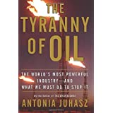 The Tyranny of Oil: The World's Most Powerful Industry--and What We Must Do to Stop Itby Antonia Juhasz