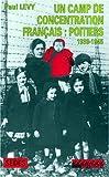 Un camp de concentration français: Poitiers, 1939-1945. Regards sur l'histoire numéro 104 (French Edition) (2718192313) by Levy, Paul