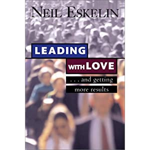 Leading with Love: And Getting More Results Neil Eskelin