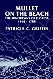 Mullet on the Beach: The Minorcans of Florida, 1768-1788 (Florida Sand Dollar Books)