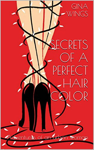 secrets-of-a-perfect-hair-color-adventures-of-an-urban-woman-on-hair-and-humans-book-1