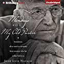 Mondays with My Old Pastor: Sometimes All We Need Is a Reminder from Someone Who Has Walked before Us Audiobook by Jose Luis Navajo Narrated by Tom Parks