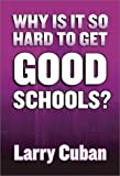 Why Is It So Hard to Get Good Schools? (0807742945) by Larry Cuban