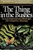 The Thing in the Bushes : Turning Organizational Blind Spots into Competitive Advantage