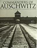 Commanders of Auschwitz: The SS Officers Who Ran the Largest Nazi Concentration Camp, 1940-1945 (Schiffer History Book)