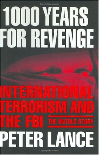 1000 Years for Revenge : International Terrorism and the Fbi-The Untold Story, PETER LANCE