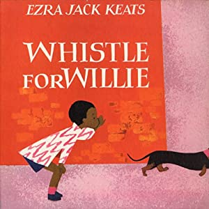 Whistle for Willie | [Ezra Jack Keats]