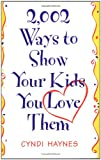 img - for 2,002 Ways to Show Your Kids You Love Them book / textbook / text book