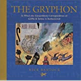The Gryphon: In Which the Extraordinary Correspondence of Griffin & Sabine Is Rediscovered [Bargain Price]