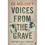 Voices from the Grave: Two Men's War in Irelandby Ed Moloney