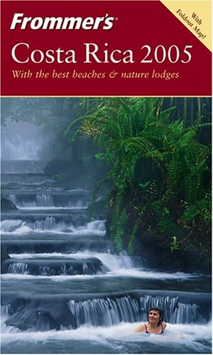 Frommer's Costa Rica 2005 (Frommer's Complete Guides)