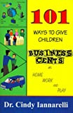 img - for 101 Ways to Give Children Business Cents at Home Work and Play book / textbook / text book