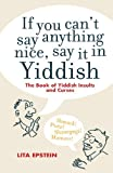 img - for By Lita Epstein If You Can't Say Anything Nice, Say it in Yiddish: The Book of Yiddish Curses and Insults [Paperback] book / textbook / text book