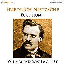 Ecce Homo: Wie man wird, was man ist Hörbuch von Friedrich Nietzsche Gesprochen von: Georg Peetz
