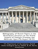 img - for Bibliography of Recent Papers in the Biomedical Literature on the Health Impacts of Geologic Processes and Materials: Open-File Report 99-521 book / textbook / text book