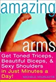 img - for Amazing Arms: Get Toned Triceps, Beautiful Biceps, and Sexy Shoulders in Just Minutes a Day! book / textbook / text book