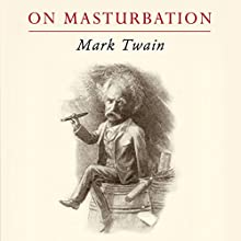 Mark Twain on Masturbation: Some Thoughts on the Science of Onanism Audiobook by Mark Twain, Sam Torode Narrated by Sam Torode