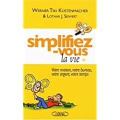 Simplifiez-vous la vie : Votre maison, votre bureau, votre argent, votre temps