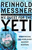 My Quest for the Yeti: The World's Greatest Mountain Climber Confronts the Himalayas' Deepest Mystery
