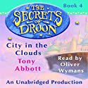 City in the Clouds: The Secrets of Droon, Book 4 (       UNABRIDGED) by Tony Abbott Narrated by Oliver Wyman
