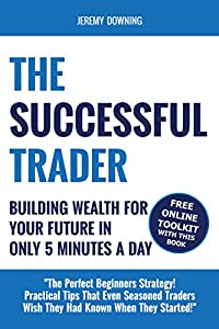The Successful Trader: Building Wealth For Your Future In Only 5 Minutes A Day from Distinct Press