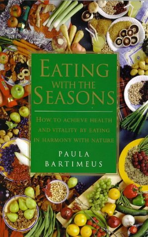 Eating With the Seasons: How to Achieve Health and Vitality by Eating in Harmony With Nature