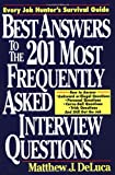 Best Answers to the 201 Most Frequently Asked Interview Questions (007016357X) by Deluca, Matthew J.