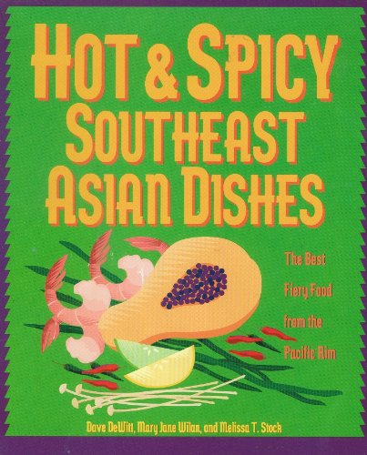 Hot & Spicy Southeast Asian Dishes: The Best Fiery Food from the Pacific Rim by Dave Dewitt, Mary Jane Wilan, Melissa T. Stock