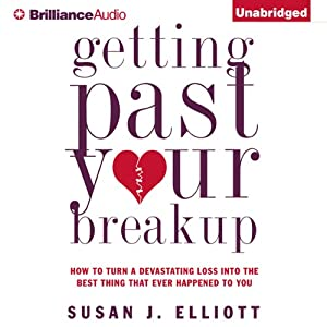 Getting Past Your Breakup: How to Turn a Devastating Loss into the Best Thing That Ever Happened to You | [Susan J. Elliott]