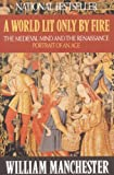 img - for A World Lit Only by Fire: The Medieval Mind and the Renaissance - Portrait of an Age book / textbook / text book