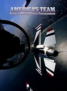 America's Team: BEING A U.S. AIR FORCE THUNDERBIRD