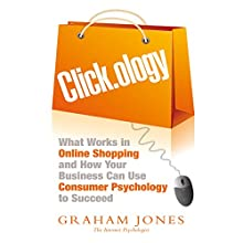 Click.ology: What Works in Online Shopping and How Your Business Can Use Consumer Psychology to Succeed (       UNABRIDGED) by Graham Jones Narrated by Steven Menasche