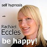 Rachael Eccles Be Happy! Feel Happier Self Hypnosis, Hypnotherapy CD