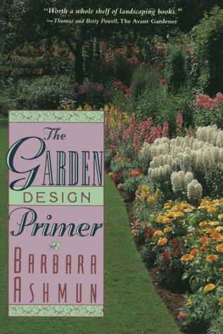 The Garden Design Primer, Barbara Ashmun