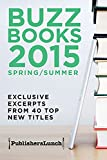 Buzz Books 2015: Spring/Summer: Exclusive Excerpts from 39 Top New Titles