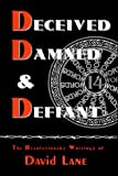 Deceived, Damned & Defiant -- The Revolutionary Writings of David Lane