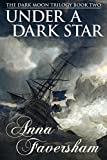 Under a Dark Star (The Dark Moon Trilogy Book 2) by Anna Faversham
