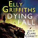 Dying Fall: A Ruth Galloway Investigation (       UNABRIDGED) by Elly Griffiths Narrated by Clare Corbett
