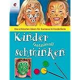 """Kinder fantasievoll schminken: Die sch�nsten Ideen f�r Karneval & Kinderfestevon """"Ren� Reiche"""""""